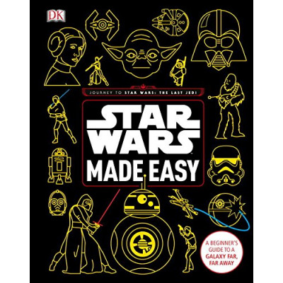 Книга Dorling Kindersley Star Wars Made Easy: A Beginner's Guide to a Galaxy Far, Far Away [Hardcover]