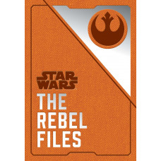 Star Wars: The Rebel Files [Hardcover]
