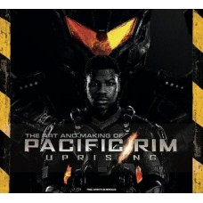 The Art and Making of Pacific Rim Uprising [Hardcover]