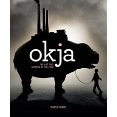 Okja: The Art and Making of the Film [Hardcover]