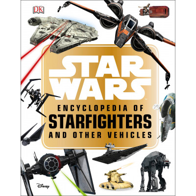 Star Wars Encyclopedia of Starfighters and Other Vehicles [Hardcover]