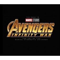 The Road to Marvel's Avengers: Infinity War - The Art of the Marvel Cinematic Universe Vol.2 [Hardcover]