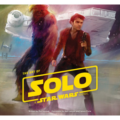 The Art of Solo: A Star Wars Story [Hardcover]
