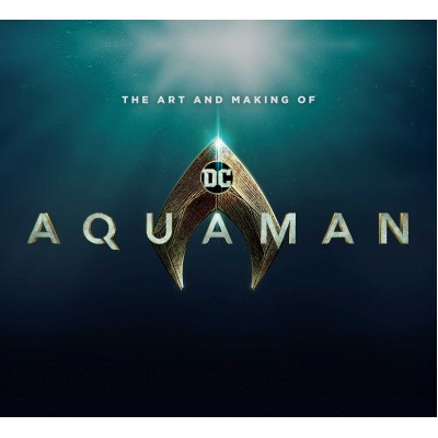 The Art and Making of Aquaman [Hardcover]