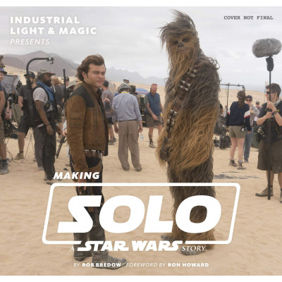 Industrial Light & Magic Presents: Making Solo: A Star Wars Story [Hardcover]