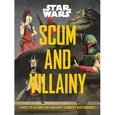 Star Wars Scum and Villainy: Case Files on the Galaxy's Most Notorious Criminals [Hardcover]