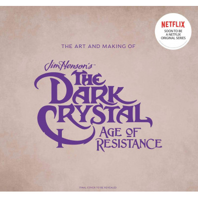 Артбук Insight Editions The The Art and Making of The Dark Crystal: Age of Resistance [Hardcover]