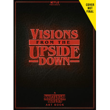 Visions from the Upside Down: A Stranger Things Art Book [Hardcover]