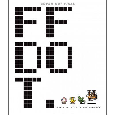 FF DOT: The Pixel Art of Final Fantasy [Hardcover]