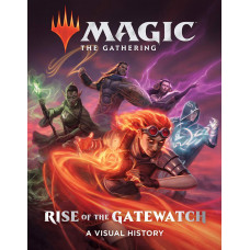Magic: The Gathering: Rise of the Gatewatch: A Visual History [Hardcover]