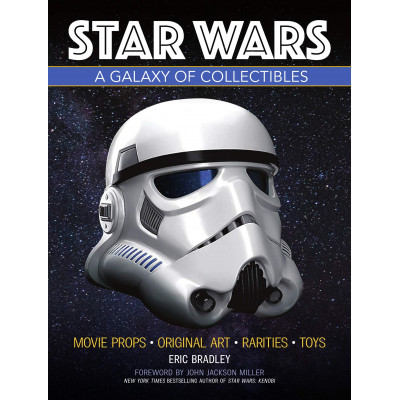 Star Wars - A Galaxy of Collectibles: Movie Props, Original Art, Rarities, Classic Toys [Hardcover]