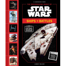 The Moviemaking Magic of Star Wars: Ships & Battles [Hardcover]