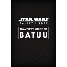 Star Wars Galaxy's Edge: Traveler's Guide to Batuu [Paperback]