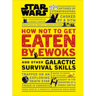 Книга Dorling Kindersley Star Wars How Not to Get Eaten by Ewoks and Other Galactic Survival Skills [Hardcover]