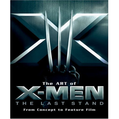 X-men Newmarket Press Art of The Last Stand: From Concept to Feature Film [Hardcover,Paperback]