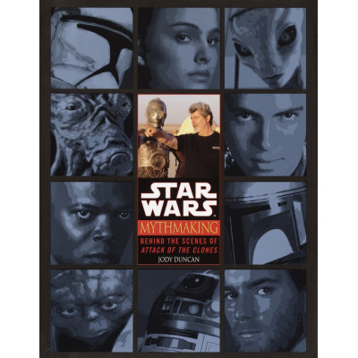 Mythmaking: Behind the Scenes of Star Wars: Episode 2: Attack of the Clones [Hardcover,Paperback]