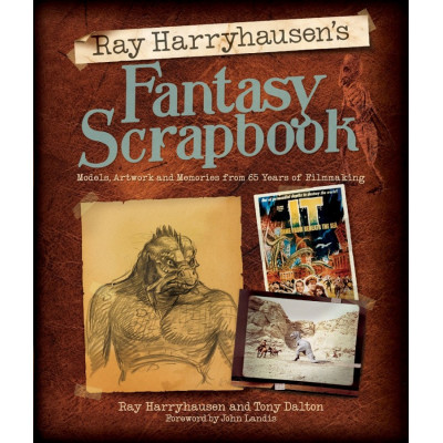Ray Harryhausen's Fantasy Scrapbook: Models, Artwork and Memories from 65 Years of Filmmaking [Hardcover]