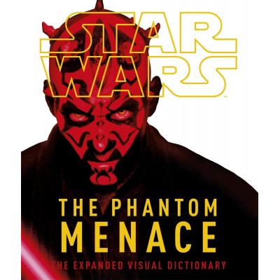 Star Wars: The Phantom Menace: The Expanded Visual Dictionary [Hardcover]