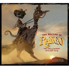 The Ballad of Rango: The Art & Making of an Outlaw Film [Hardcover]