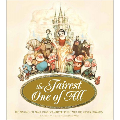 Disney Weldon Owen The Fairest One of All: The Making of Walt Disney's Snow White and the Seven Dwarfs [Hardcover]