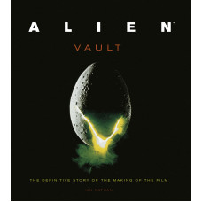 Alien Vault: The Definitive Story of the Making of the Film [Hardcover]