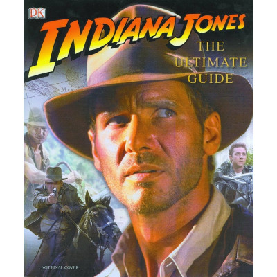 Indiana Jones: The Ultimate Guide [Hardcover]