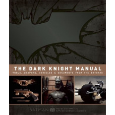 The Dark Knight Manual: Tools, Weapons, Vehicles and Documents from the Batcave [Hardcover]