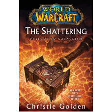 World of Warcraft: The Shattering: Prelude to Cataclysm [Hardcover]
