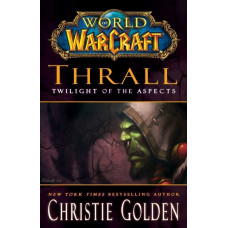 World of Warcraft: Thrall: Twilight of the Aspects [Mass Market,Hardcover]