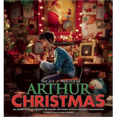 The Art & Making of Arthur Christmas: An Inside Look at Behind-the-Scenes Artwork with Filmmaker Commentary [Hardcover]