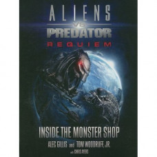 Aliens Vs. Predator: Requiem: Inside the Monster Shop [Paperback]