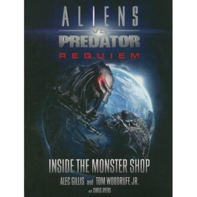 Aliens Vs. Predator: Requiem: Inside the Monster Shop [Paperback]
