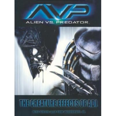 AVP: Alien vs. Predator: The Creature Effects of ADI [Hardcover,Paperback]