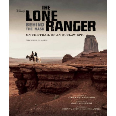Книга Insight Editions The Lone Ranger: Behind the Mask [Hardcover]