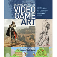 Drawing Basics and Video Game Art: Classic to Cutting-Edge Art Techniques for Winning Video Game Design [Paperback]
