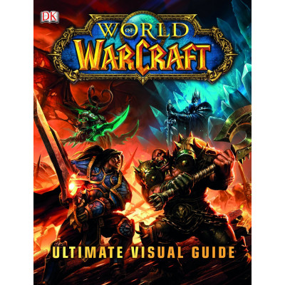 World of Warcraft: Ultimate Visual Guide [Hardcover]