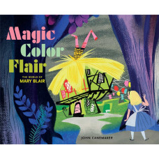Magic Color Flair: The World of Mary Blair [Hardcover]
