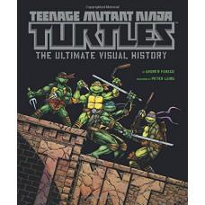 Teenage Mutant Ninja Turtles: The Ultimate Visual History [Hardcover]