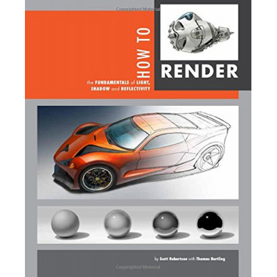 How to Render: the fundamentals of light, shadow and reflectivity [Paperback,Hardcover]