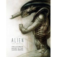 Alien the Archive: The Ultimate Guide to the Classic Movies [Hardcover]