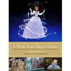 A Wish Your Heart Makes: From the Grimm Brothers' Aschenputtel to Disney's Cinderella (Disney Editions Deluxe (Film)) [Hardcover]