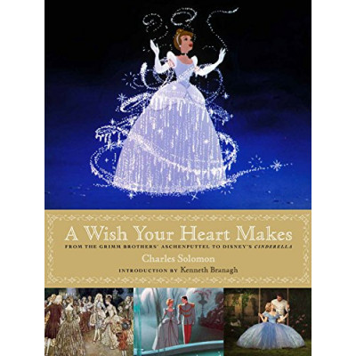 Артбук Disney A Wish Your Heart Makes: From the Grimm Brothers' Aschenputtel to Disney's Cinderella (Disney Editions Deluxe (Film)) [Hardcover]