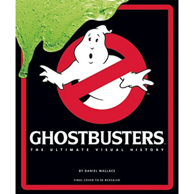 Ghostbusters: The Ultimate Visual History [Hardcover]