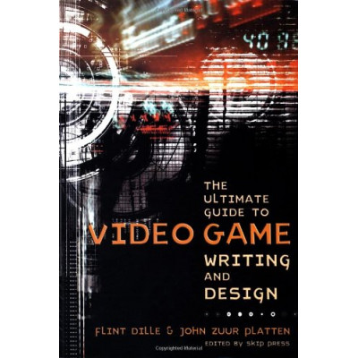 The Ultimate Guide to Video Game Writing and Design [Paperback]