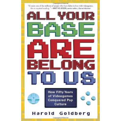 Книга All Your Base Are Belong to Us: How Fifty Years of Videogames Conquered Pop Culture [Paperback]