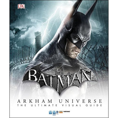 Batman: Arkham Universe: The Ultimate Visual Guide [Hardcover]