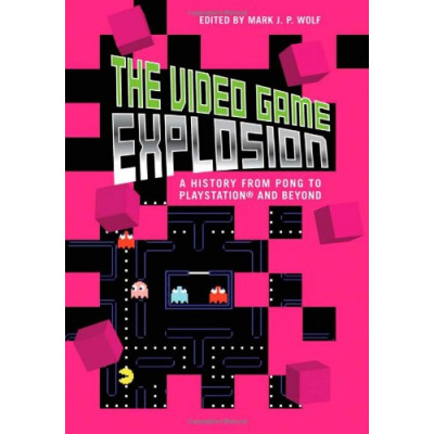 Книга The Video Game Explosion: A History from PONG to PlayStation and Beyond [Hardcover]