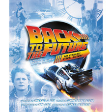 Back to the Future: The Ultimate Visual History [Hardcover]