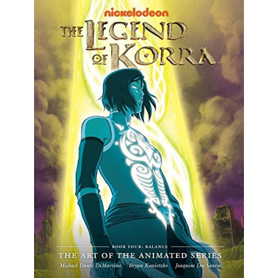The Legend of Korra: The Art of the Animated Series - Book Four: Balance [Hardcover]