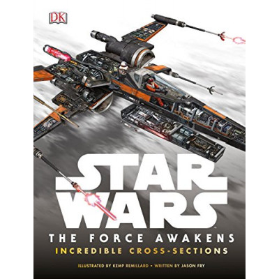 Star Wars: The Force Awakens: Incredible Cross Sections [Hardcover]